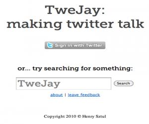 TweJay: Making Twitter Talk
