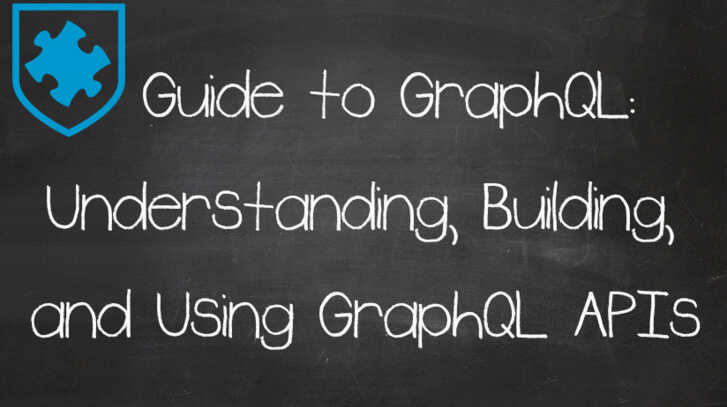 Guide to GraphQL: Understanding, Building and Using GraphQL APIs